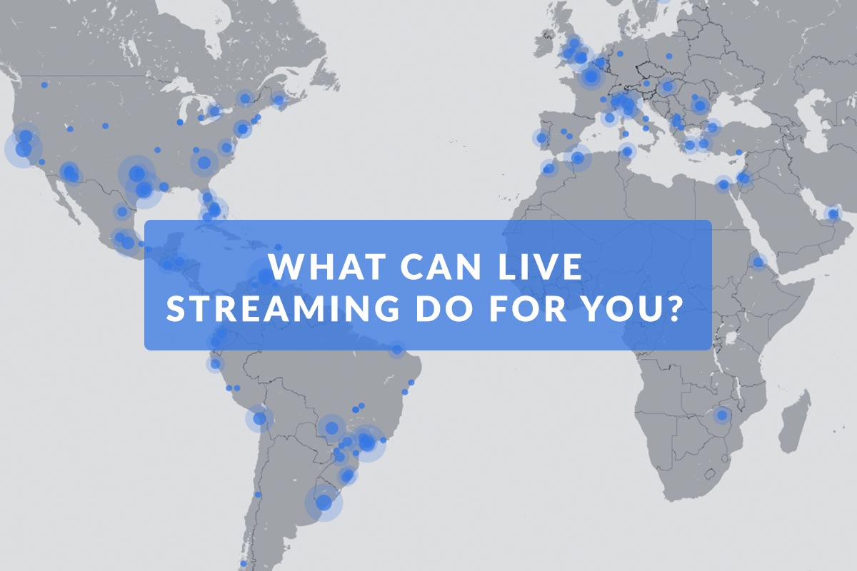 What can live streaming do for you?